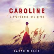 Caroline: Little House, Revisited Audiobook, by Sarah Miller