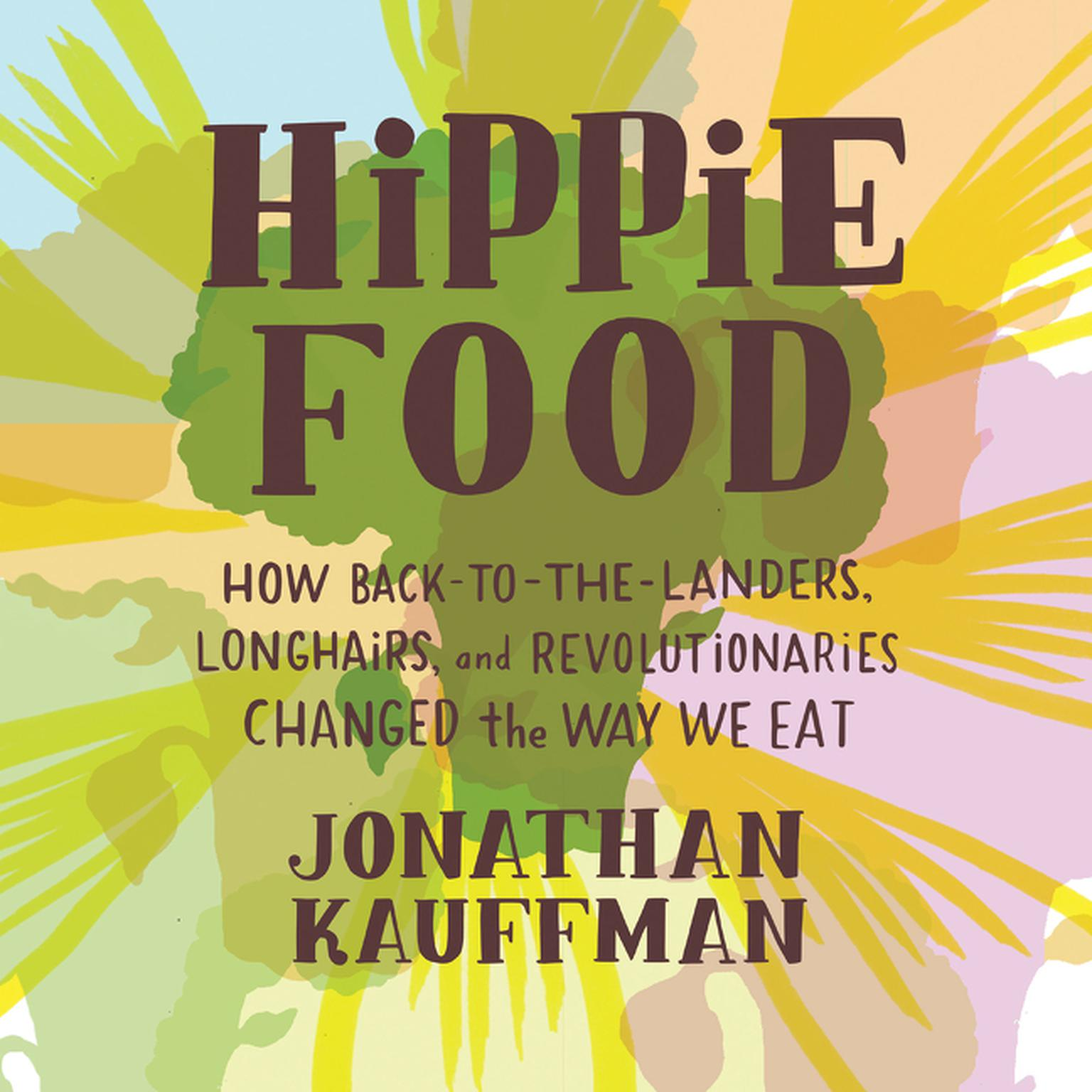 Printable Hippie Food: How Back-to-the-Landers, Longhairs, and Revolutionaries Changed the Way We Eat Audiobook Cover Art