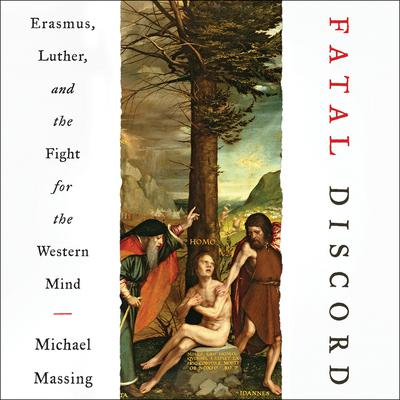 Fatal Discord: Erasmus, Luther, and the Fight for the Western Mind Audiobook, by Michael Massing