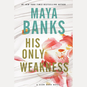 His Only Weakness: A Slow Burn Novel Audiobook, by Maya Banks