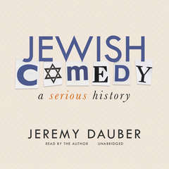 Jewish Comedy: A Serious History Audiobook, by Jeremy Dauber