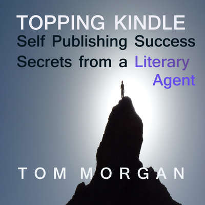 Topping Kindle: Self-Publishing Success Secrets from a Literary Agent Audiobook, by Tommy Morgan