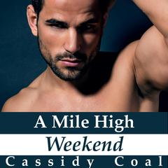 A Mile High Weekend (A Mile High Romance Book 3) Audiobook, by Cassidy Coal