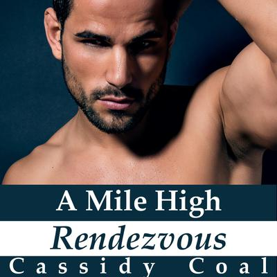 A Mile High Rendezvous (A Mile High Romance Book 4) Audiobook, by Cassidy Coal