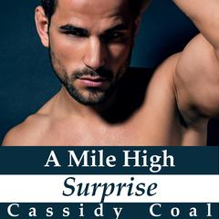 A Mile High Surprise (A Mile High Romance Book 5) Audiobook, by Cassidy Coal