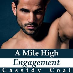 A Mile High Engagement (A Mile High Romance Book 6) Audiobook, by Cassidy Coal