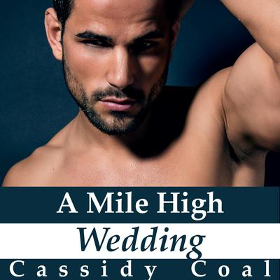 A Mile High Wedding (A Mile High Romance Book 8) Audiobook, by Cassidy Coal
