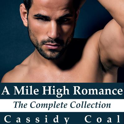 A Mile High Romance: The Complete Collection Audiobook, by Cassidy Coal