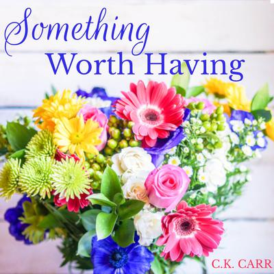 Something Worth Having Audiobook, by C.K. Carr