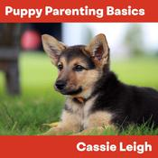 Puppy Parenting Basics Audiobook, by Cassie Leigh