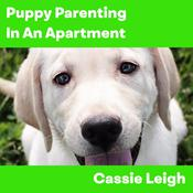Puppy Parenting in an Apartment Audiobook, by Cassie Leigh