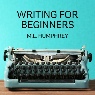The Beginning Writers Guide to What You Should Know Audiobook, by M.L. Humphrey