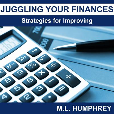 Juggling Your Finances: Strategies for Improving Audiobook, by M.L. Humphrey