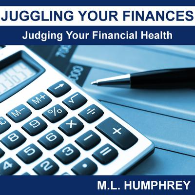 Juggling Your Finances: Judging Your Financial Health Audiobook, by M.L. Humphrey