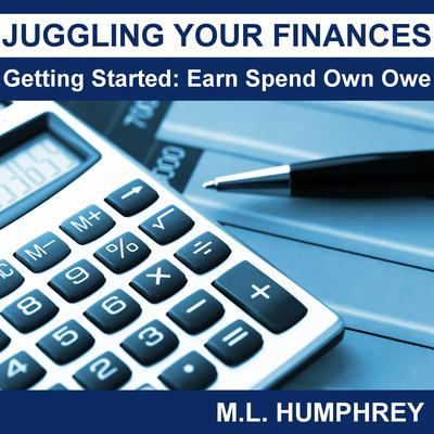 Juggling Your Finances: Getting Started: Earn Spend Own Owe Audiobook, by M.L. Humphrey