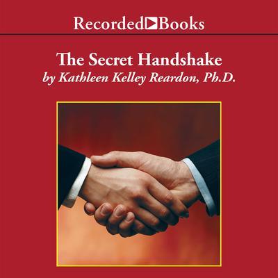 The Secret Handshake: Mastering the Politics of the Business Inner Circle Audiobook, by Kathleen Kelley Reardon