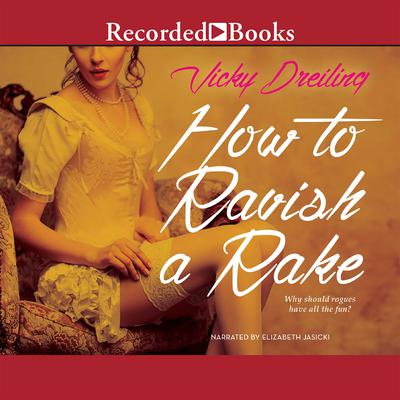 How to Ravish a Rake Audiobook, by Vicky Dreiling