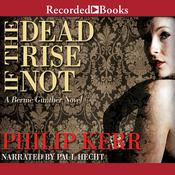 If the Dead Rise Not, by Philip Kerr