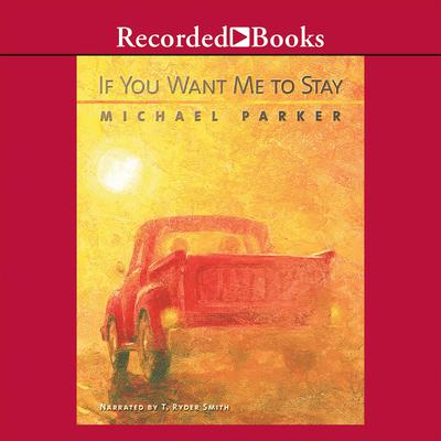 If You Want Me to Stay: A Novel Audiobook, by Michael Parker