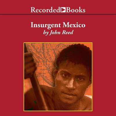 Insurgent Mexico Audiobook, by John Reed