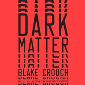 Dark Matter: A Novel, by Blake Crouch