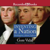 Inventing A Nation: Washington, Adams, Jefferson Audiobook, by Gore Vidal