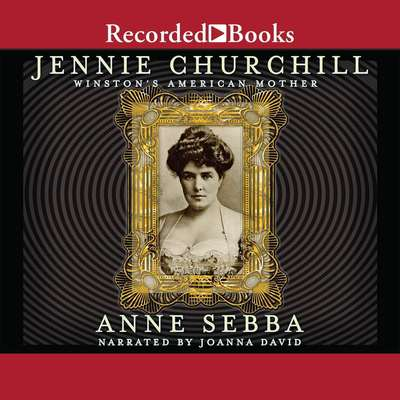 Jennie Churchill: Winstons American Mother Audiobook, by Anne Sebba