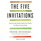 The Five Invitations: Discovering What Death Can Teach Us About Living Fully Audiobook, by Frank Ostaseski