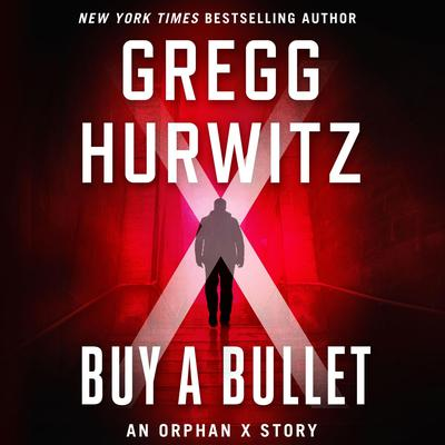 Buy a Bullet: An Orphan X Story Audiobook, by Gregg Hurwitz