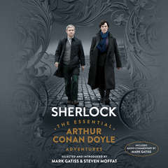 Sherlock: The Essential Arthur Conan Doyle Adventures Audiobook, by Mark Gatiss, Steven Moffat, Arthur Conan Doyle