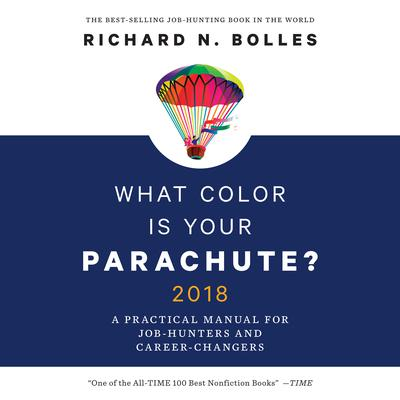 What Color is Your Parachute? 2018: A Practical Manual for Job-Hunters and Career-Changers Audiobook, by Richard N. Bolles