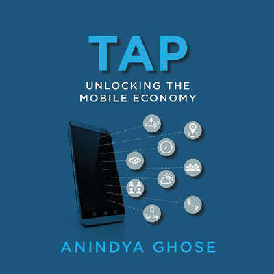 Tap: Unlocking the Mobile Economy Audiobook, by Anindya Ghose