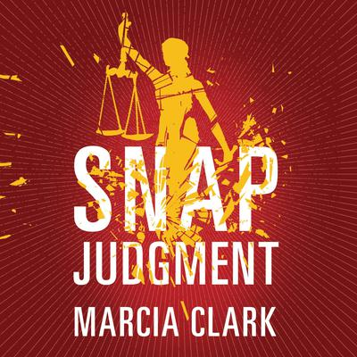 Snap Judgment Audiobook, by Marcia Clark