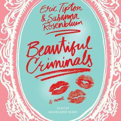 Beautiful Criminals: A Novel Audiobook, by Eric Tipton