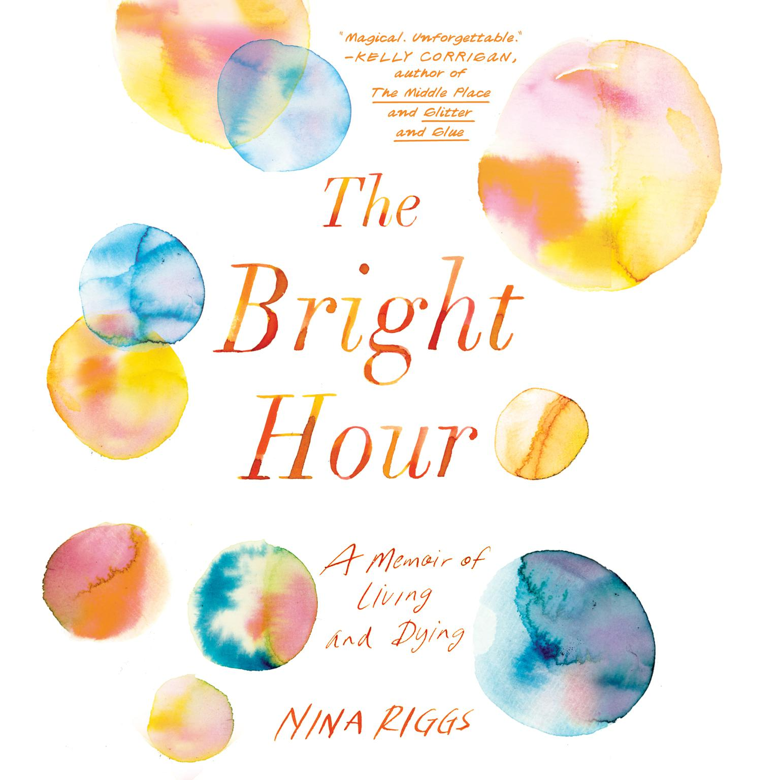Printable The Bright Hour: A Memoir of Living and Dying Audiobook Cover Art