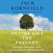 No Time Like the Present: Finding Freedom, Love, and Joy Right Where You Are Audiobook, by Jack Kornfield