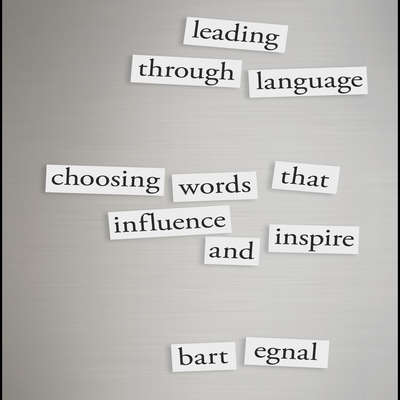 Leading Through Language: Choosing Words That Influence and Inspire Audiobook, by Bart Egnal