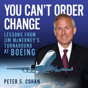 You Cant Order Change: Lessons from Jim McNerneys Turnaround at Boeing Audiobook, by Peter S. Cohan