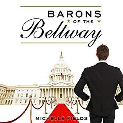 Barons of the Beltway: Inside the Princely World of Our Washington Elite--and How to Overthrow Them Audiobook, by Michelle Fields