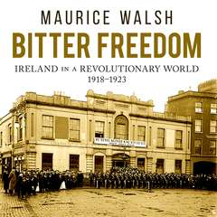 Bitter Freedom: Ireland in a Revolutionary World Audiobook, by Maurice Walsh