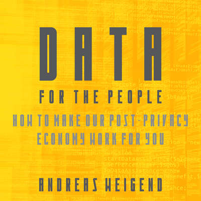 Data for the People: How to Make Our Post-Privacy Economy Work for You Audiobook, by Andreas Weigend