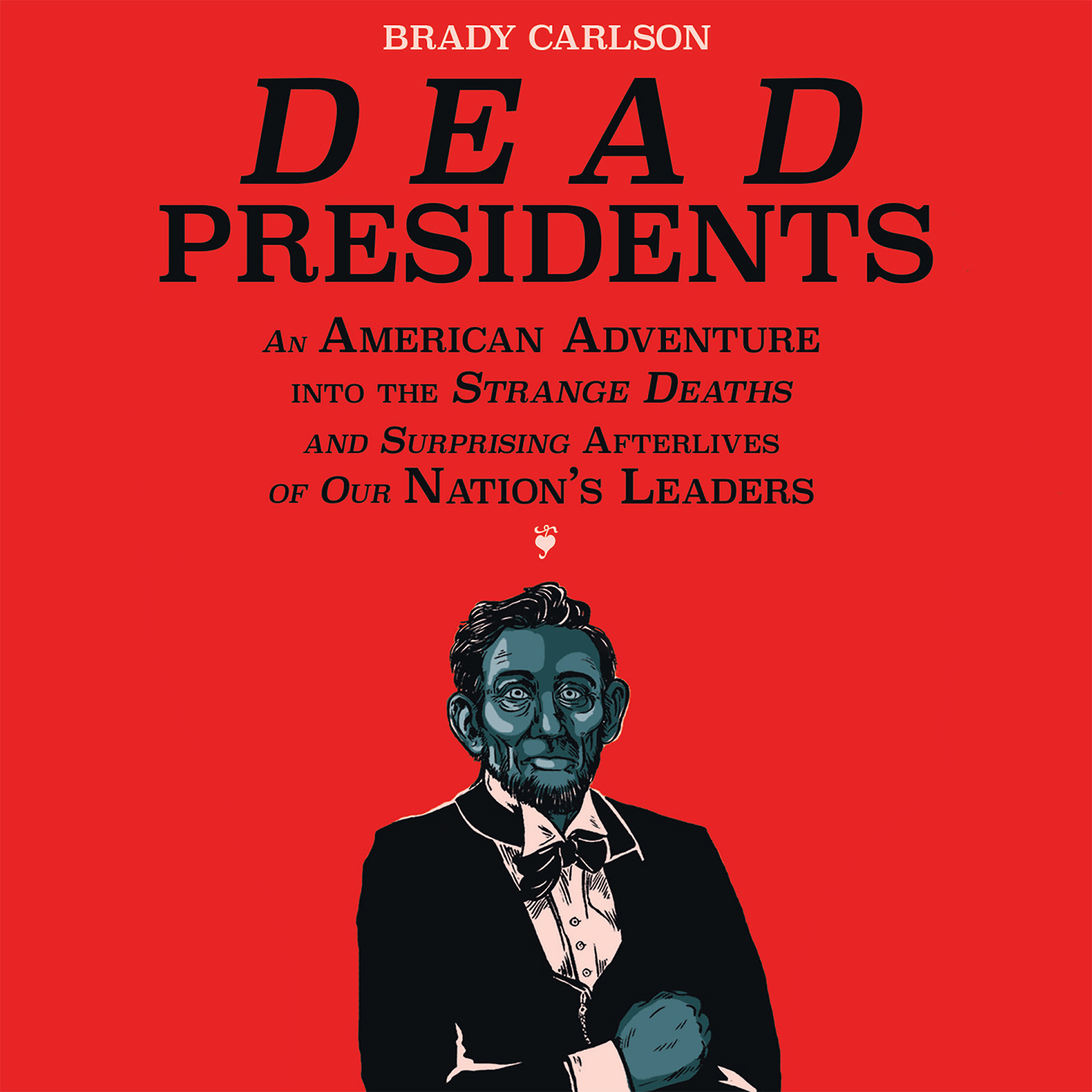 Printable Dead Presidents: An American Adventure into the Strange Deaths and Surprising Afterlives of Our Nation's Leaders Audiobook Cover Art