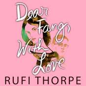 Dear Fang, With Love Audiobook, by Rufi Thorpe