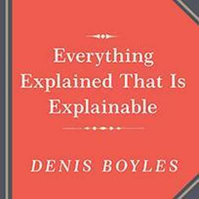Everything Explained That Is Explainable!: The Creation of the Encyclopedia Britannica's Celebrated Eleventh Edition 1910-1911 Audiobook, by Denis Boyles