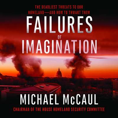 Failures of Imagination: The Deadliest Threats to Our Homeland--and How to Thwart Them Audiobook, by Michael McCaul