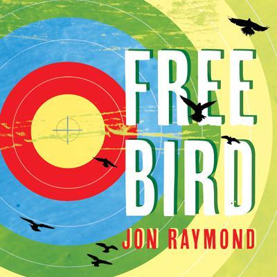 Freebird Audiobook, by Jon Raymond