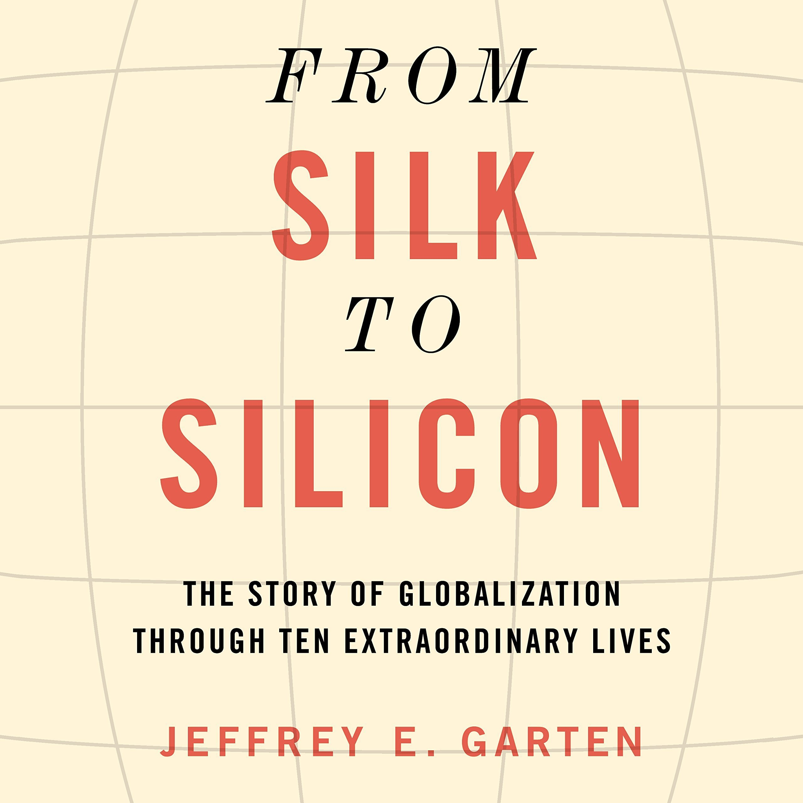 Printable From Silk to Silicon: The Story of Globalization Through Ten Extraordinary Lives Audiobook Cover Art