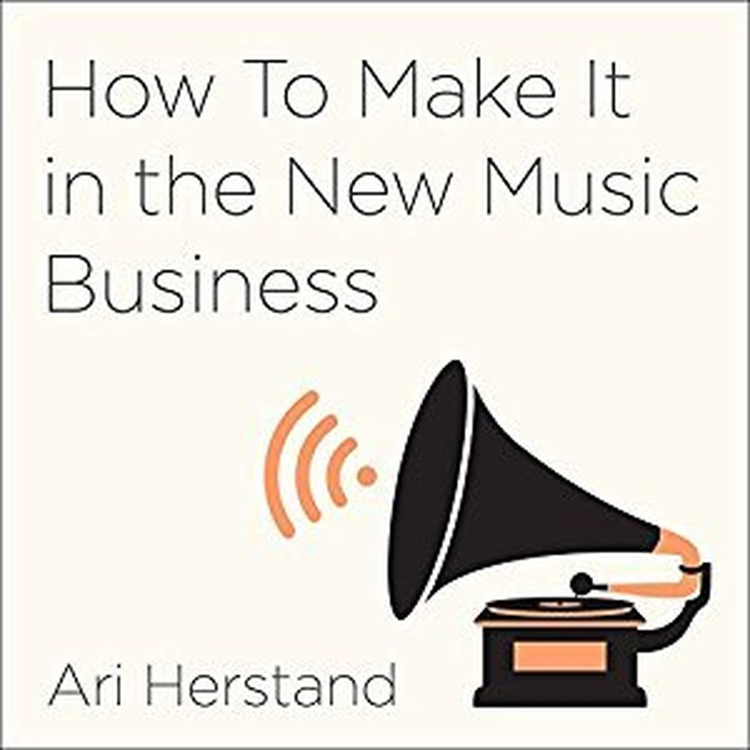 Printable How to Make It in the New Music Business: Practical Tips on Building a Loyal Following and Making a Living as a Musician Audiobook Cover Art