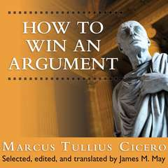 How to Win an Argument: An Ancient Guide to the Art of Persuasion Audiobook, by Marcus Tullius Cicero