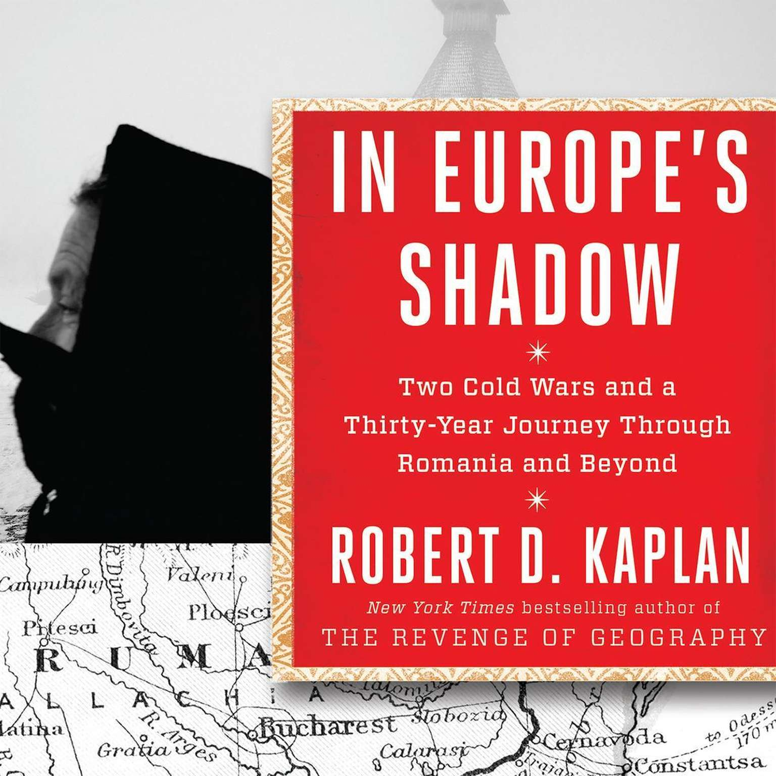 In Europes Shadow: Two Cold Wars and a Thirty-Years Journey Through Romania and Beyond Audiobook, by Robert D. Kaplan